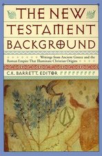 New Testament Background Writings from Ancient Greece & the Roman Empire that Illumine Christian Origins