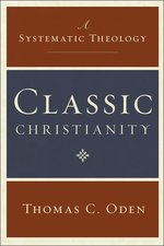 CLASSIC CHRISTIANITY A SYSTEMATIC THEOLOGY