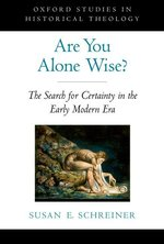 Are You Alone Wise the Search for Certainty in the Early Modern Era