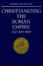 CHRISTIANIZING THE ROMAN EMPIRE AD 100-400