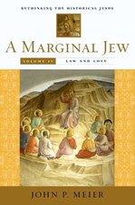 A Marginal Jew: Rethinking the Historical Jesus, Volume IV: Law and Love