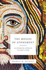 Mosaic of Atonement an Integrated Approach to Christs Work