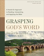 Grasping Gods Word, Fourth Edition A Hands On Approach to Reading, Interpreting, and Applying the Bible