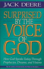 Surprised by the Voice of God How God Speaks Today Through Prophecies Dreams & Visions Revised