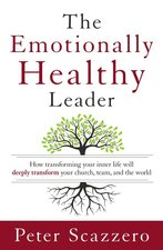 Emotionally Healthy Leader How Transforming Your Inner Life Will Deeply Transform Your Church Team & the World