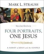 Four Portraits One Jesus Second Edition a Survey of Jesus & the Gospels