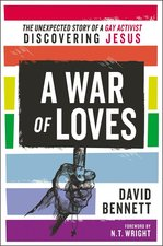 War of Loves the Unexpected Story of a Gay Activist Discovering Jesus