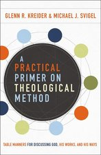 Practical Primer on Theological Method Table Manners for Discussing God His Works & His Ways