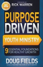 Purpose Driven Youth Ministry 9 Essential Foundations for Healthy Growth