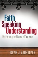 Faith Speaking Understanding Performing the Drama of Doctrine