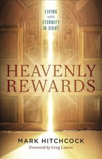 Heavenly Rewards Living with Eternity in Sight