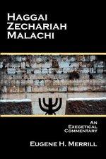 Haggai Zechariah Malaci an Exegetical Commentary