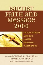 Baptist Faith & Message 2000 Critical Issues in Americas Largest Protestant Denomination