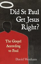 DID ST PAUL GET JESUS RIGHT THE GOSPEL A