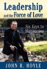 LEADERSHIP AND THE FORCE OF LOVE SIX KEYS TO MOTIVATING WIT