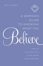 WOMANS GUIDE TO KNOWING WHAT YOU BELIEVE HOW TO LOVE GOD W OP!!!!