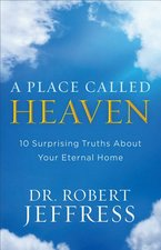 Place Called Heaven 10 Surprising Truths about Your Eternal Home OP!!!