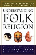 Understanding Folk Religion a Chrsitian Response to Popular Beliefs & Practices