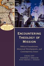 Encountering Theology of Mission Biblical Foundations Historical Developments & Contemporary Issues
