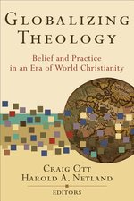 Globalizing Theology Belief & Practice in an Era of World Christianity
