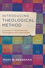 Introducing Theological Method a Survey of Contemporary Theologians & Approaches