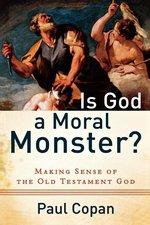 Is God a Moral Monster Making Sense of the Old Testament God