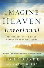 Imagine Heaven Devotional 100 Reflections to Bring Heaven to Your Life Today