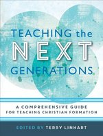 Teaching the Next Generations a Comprehensive Guide for Teaching Christian Formation