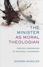 Minister as Moral Theologian Ethical Dimensions of Pastoral Leadership