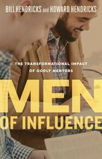 Men of Influence The Transformational Impact of Godly Mentors