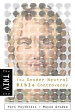 TNIV & THE GENDER NEUTRAL BIBLE CONTROVERSY OP!!