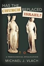 Has the Church Replaced Israel a Theological Evaluation