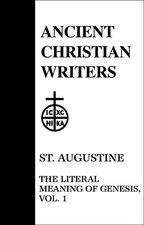 41 St Augustine Vol 1 The Literal Meaning of Genesis Revised