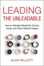 Leading the Unleadable How to Manage Mavericks Cynics Divas and Other Difficult People