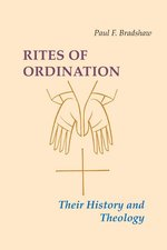 Rites of Ordination Their History & Theology