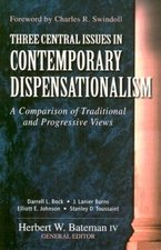Three Central Issues in Contemporary Dispensationalism a Comparison of Traditional & Progressive Views