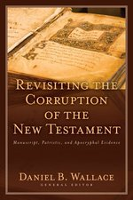 Revisiting the Corruption of the New Testament Manuscript Patristic & Apocryphal Evidence Text & Canon of the New Testament