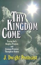 Thy Kingdom Come Tracing Gods Kingdom Program & Covenant Promises Throughout History