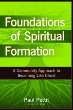 Foundations of Spiritual Formation a Community Approach to Becoming Like Christ