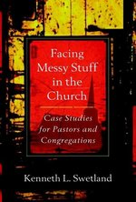 Facing Messy Stuff in the Church Case Studies for Pastors & Congregations