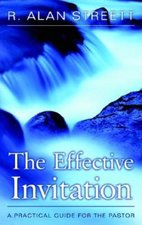 Effective Invitation a Practical Guide for the Pastor 3rd Edition