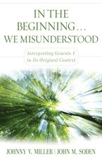 In the Beginning We Misunderstood Interpreting Genesis 1 in Its Original Context
