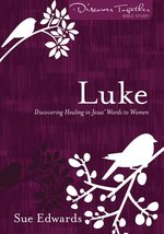 Luke Discovering Healing in Jesus Words to Women Discover Together Bible Study Series