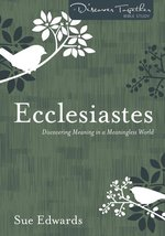 Ecclesiastes Discovering Meaning in a Meaningless World