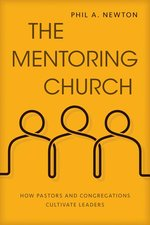 Mentoring Church How Pastors & Congregations Cultivate Leaders