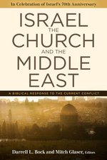 Israel the Church & the Middle East a Biblical Response to the Current Conflict