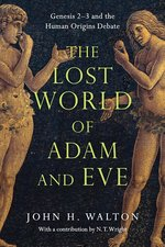 Lost World of Adam & Eve Genesis 2 3 & the Human Origins Debate