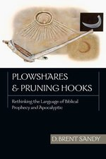 Plowshares Pruning Hooks Rethinking the Language of Biblical Prophecy & Apocalyptic