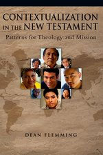 Contextualization in the New Testament Patterns for Theology & Mission