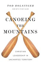 Canoeing the Mountains Christian Leadership in Uncharted Territory